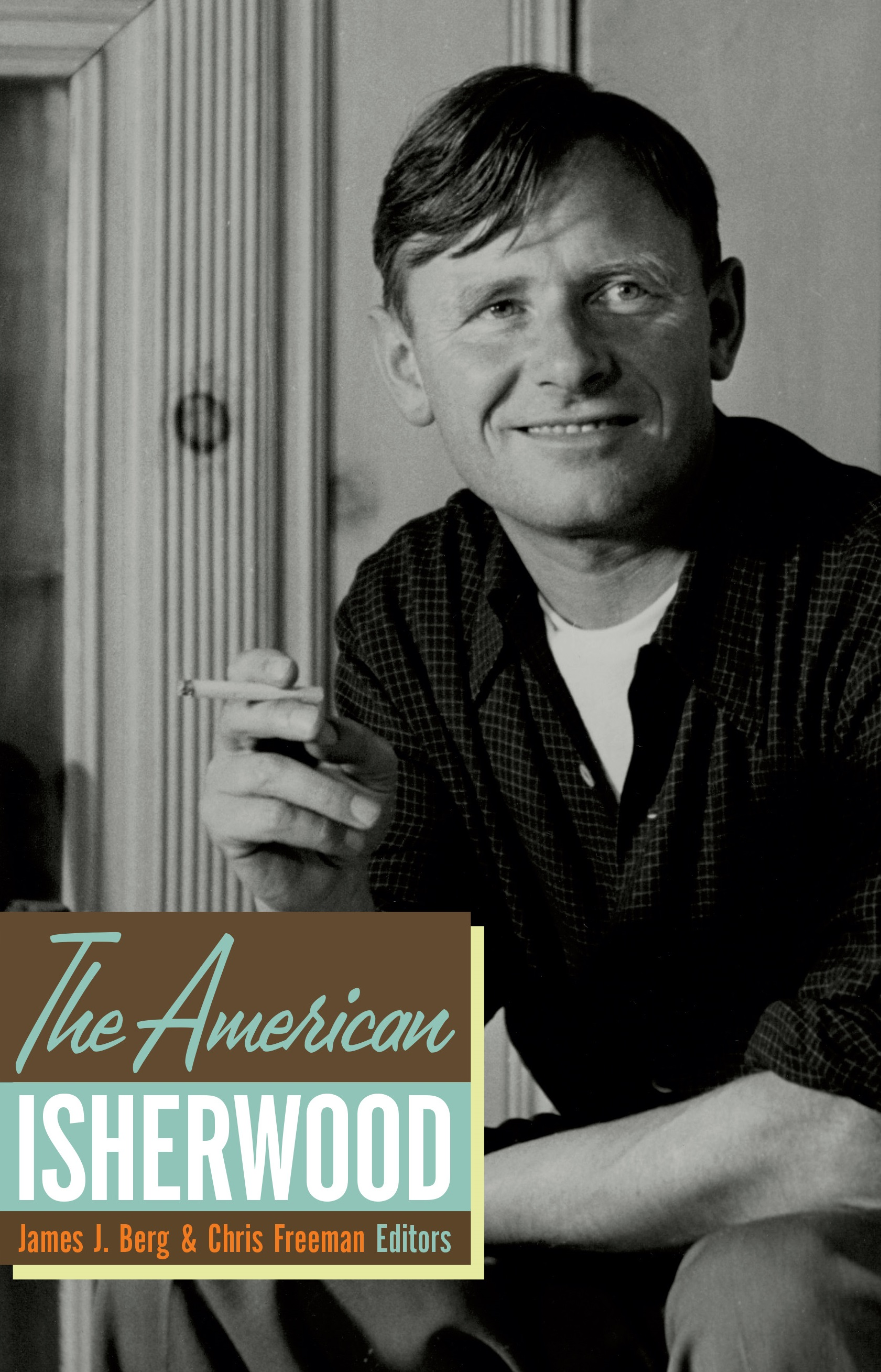 The American Isherwood edited by James J. Berg and Chris Freeman